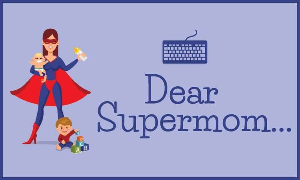 "Superhero cartoon mom with baby and toddler with keyboard and heading of ""Dear Supermom"""