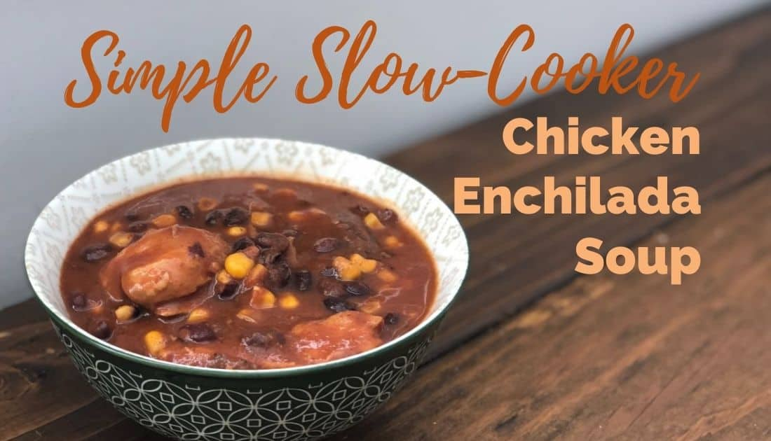 """Slow cooker for cooker chicken enchilada soup in a bowl with caption """"simple slow cooker chicken enchilada soup"""""""