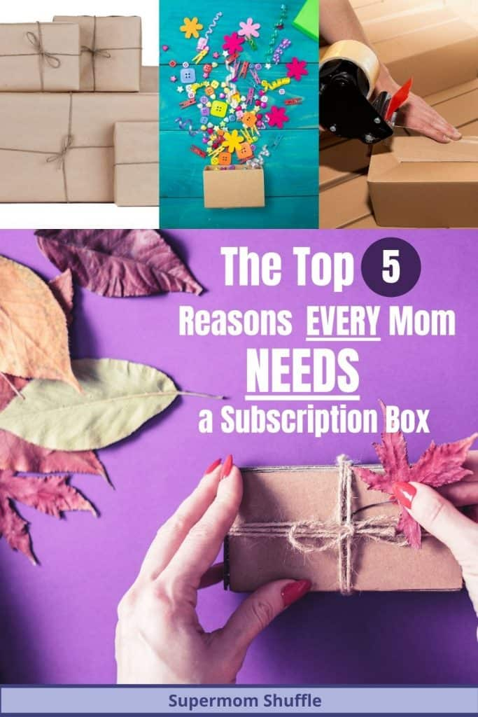 "Collage of 4 box shipping pictures with caption ""The top 5 reasons every mom needs a subscription box"""